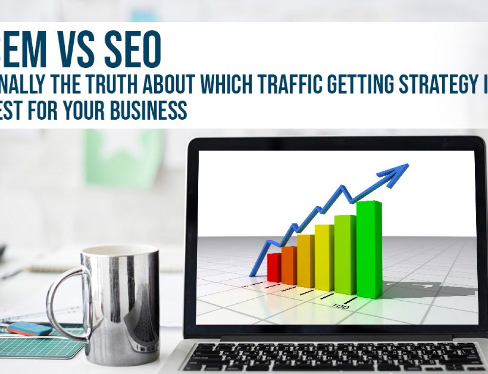 SEM vs SEO – Finally The Truth About Which Traffic Getting Strategy Is Best For Your Business